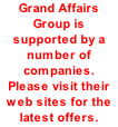 Grand Affairs Group is supported by a number of companies.  Please visit their web sites for the latest offers.